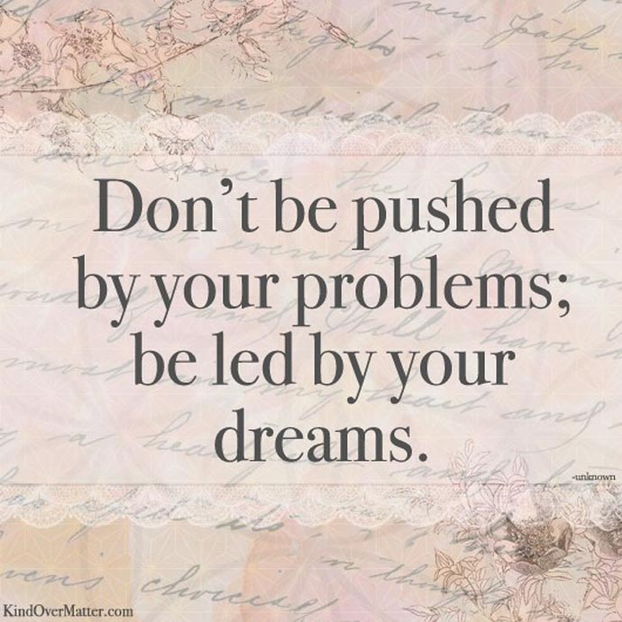 don't be pushed by your problems quote