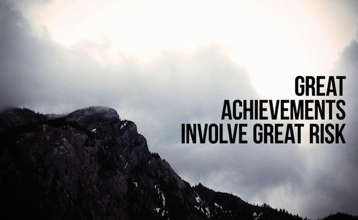 great achievements involve great risk